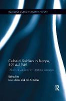 Colonial Soldiers in Europe, 1914-1945 Aliens in Uniform in Wartime Societies by Eric Storm
