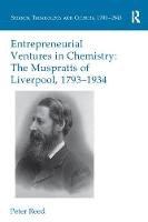 Entrepreneurial Ventures in Chemistry The Muspratts of Liverpool, 1793-1934 by Peter Reed