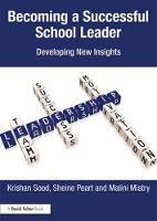 Becoming a Successful School Leader Developing New Insights by Krishan (Nottingham Trent University, UK) Sood, Sheine (Nottingham Trent University, UK) Peart, Malini (University of B Mistry