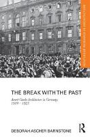 The Break with the Past Avant-Garde Architecture in Germany, 1910 - 1925 by Deborah Ascher Barnstone