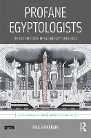 Profane Egyptologists The Modern Revival of Ancient Egyptian Religion by Paul Harrison