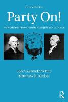 Party On! Political Parties from Hamilton and Jefferson to Trump by John Kenneth White, Matthew R. Kerbel