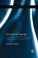 The Object of Copyright A Conceptual History of Originals and Copies in Literature, Art and Design by Stina Teilmann-Lock
