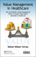 Value Management in Healthcare How to Establish a Value Management Office to Support Value-Based Outcomes in Healthcare by Nathan William Tierney