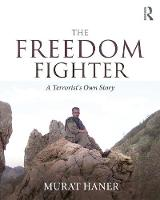 The Freedom Fighter A Terrorist's Own Story by Murat Haner