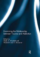 Examining the Relationship Between Trauma and Addiction by Shelly Wiechelt