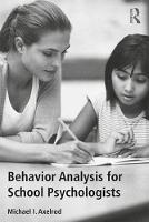 Behavior Analysis for School Psychologists by Michael I (University of Wisconsin Eau Claire USA) Axelrod
