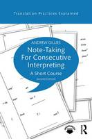 Note-Taking for Consecutive Interpreting A Short Course by Andrew Gillies
