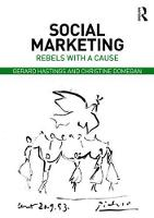 Social Marketing Rebels with a Cause by Gerard (University of Stirling, UK) Hastings, Christine (National University of Ireland, Galway) Domegan