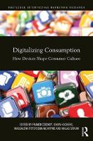 Digitalizing Consumption How Devices Shape Consumer Culture by Franck Cochoy