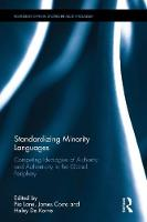 Standardizing Minority Languages Competing Ideologies of Authority and Authenticity in the Global Periphery by James Costa