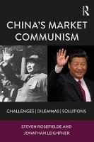 China's Market Communism Challenges, Dilemmas, Solutions by Steven (University of North Carolina, Chapel Hill, USA) Rosefielde, Jonathan (Augusta University, USA) Leightner