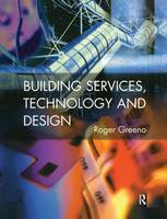 Building Services, Technology and Design by Roger Greeno
