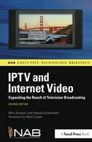 IPTV and Internet Video Expanding the Reach of Television Broadcasting by Wes Simpson, Howard Greenfield