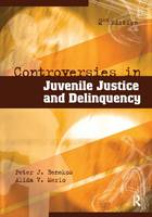 Controversies in Juvenile Justice and Delinquency by Peter J. Benekos, Alida V. Merlo