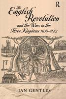 The English Revolution and the Wars in the Three Kingdoms, 1638-1652 by I. J. Gentles