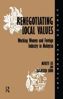 Renegotiating Local Values Working Women and Foreign Industry in Malaysia by Merete (Norwegian University of Science and Technology Norway) Lie, Ragnhild Lund