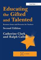 Educating the Gifted and Talented Resource Issues and Processes for Teachers by Catherine Clark, Ralph Callow