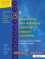 Appointing and Managing Learning Support Assistants A Practical Guide for Sencos and Other Managers by Jennie George, Margaret Hunt
