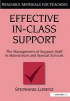 Effective in-Class Support The Management of Support Staff in Mainstream and Special Schools by Stephanie Lorenz