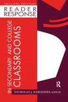 Reader Response in Secondary and College Classrooms by Nicholas J. Karolides