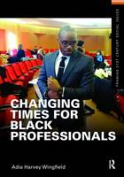 Changing Times for Black Professionals by Adia Harvey Wingfield