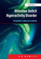 Attention Deficit Hyperactivity Disorder Recognition, Reality and Resolution by G. D. Kewley
