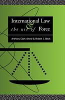 International Law and the Use of Force Beyond the U.N. Charter Paradigm by Anthony Clark Arend, Robert J. Beck