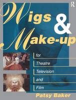 Wigs and Make-Up for Theatre, TV and Film by Patricia Baker