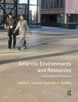 Antarctic Environments and Resources A Geographical Perspective by J. D. Hansom, John Gordon