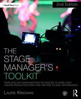 The Stage Manager's Toolkit Templates and Communication Techniques to Guide Your Theatre Production from First Meeting to Final Performance by Laurie (Department of Theatre Arts, University of Wisconsin, La Crosse, WI, USA) Kincman