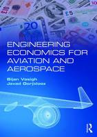 Engineering Economics for Aviation and Aerospace by Bijan (Embry-Riddle Aeronautical University, USA) Vasigh, Javad (Embry-Riddle Aeronautical University, USA) Gorjidooz
