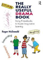 The Really Useful Drama Book Using Picturebooks to Inspire Imaginative Learning by Roger McDonald