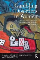 Gambling Disorders in Women An International Female Perspective on Treatment and Research by Henrietta Bowden-Jones