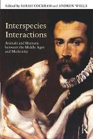 Interspecies Interactions Animals and Humans Between the Middle Ages and Modernity by Sarah D. P. Cockram