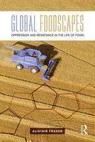 Global Foodscapes Oppression and resistance in the life of food by Alistair Fraser