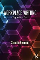Workplace Writing Beyond the Text by Stephen (City University of Hong Kong) Bremner