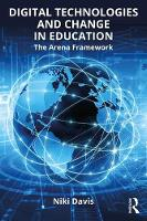 Digital Technologies and Change in Education The Arena Framework by Niki Davis