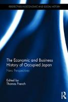 The Economic and Business History of Occupied Japan New Perspectives by Thomas (Ritsumeikan University, Japan) French