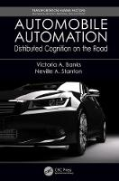Automobile Automation Distributed Cognition on the Road by Victoria A. Banks, Professor Neville A. Stanton