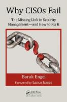 Why CISOs Fail The Missing Link in Security Management--and How to Fix It by Barak Engel