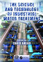 The Science and Technology of Industrial Water Treatment by Zahid Amjad