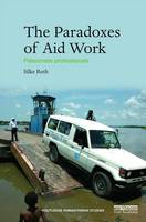 The Paradoxes of Aid Work Passionate Professionals by Silke (University of Southampton, UK) Roth