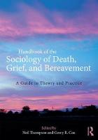 Handbook of the Sociology of Death, Grief, and Bereavement A Guide to Theory and Practice by Gerry R. Cox