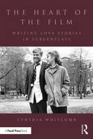 The Heart of the Film Writing Love Stories in Screenplays by Cynthia Whitcomb