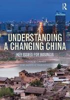 Understanding a Changing China Key Issues for Business by Howard Davies, Matevz Raskovic, Wei Shen
