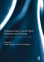 Substance Use in Social Work Education and Training Preparing for and Supporting Practice by Hilda Loughran