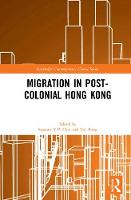 Migration in Post-Colonial Hong Kong by Susanne Yuk-Ping Choi