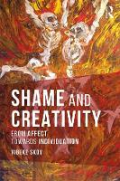 Shame and Creativity From Affect towards Individuation by Vibeke Skov