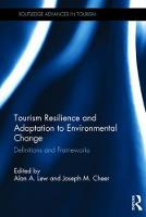 Tourism Resilience and Adaptation to Environmental Change Definitions and Frameworks by Alan A. Lew
